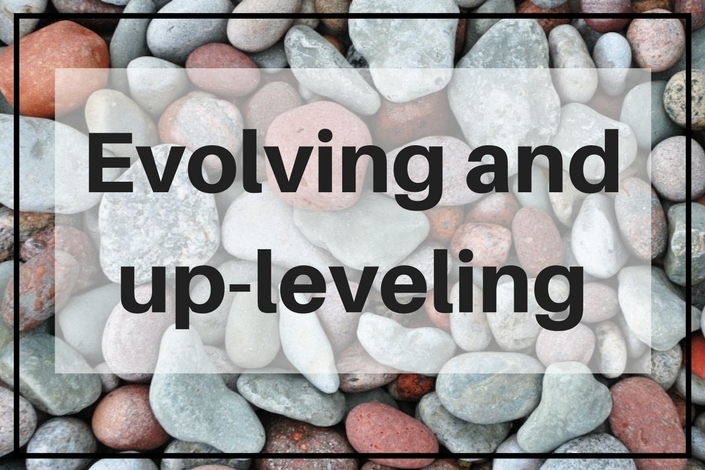 Evolving and up-leveling